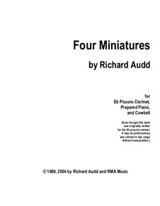 Four Miniatures for Eb Clarinet, Prepared Piano and Cowbell: Four Miniatures for Eb Clarinet, Prepared Piano and Cowbell by Richard Audd