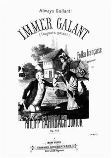Immer Galant - Polka Française, Op.156: Immer Galant - Polka Française by Philipp Fahrbach Jr.