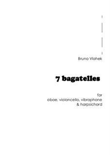 7 Bagatelles, Op.4: 7 Bagatelles by Bruno Vlahek