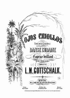 Ojos criollos (Les yeux créoles), Op.37 D.105: Para Piano by Louis Moreau Gottschalk
