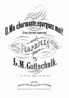 O, My Charmer, Spare Me (O, ma Charmante, épargnez moi), Op.44: Para Piano by Louis Moreau Gottschalk