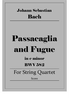 Passacaglia and Fugue in C Minor, BWV 582: Arranjo para quarteto de corda by Johann Sebastian Bach