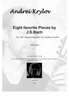 Eight favorite pieces, arranged for classical guitar: Eight favorite pieces, arranged for classical guitar by Johann Sebastian Bach