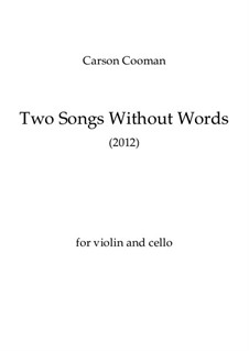 Two Songs without Words (2012) for violin and violoncello, Op.965: Two Songs without Words (2012) for violin and violoncello by Carson Cooman