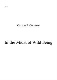 In the Midst of Wild Being (2007) for SATB chorus, horn and harp, Op.745: parte trompa by Carson Cooman