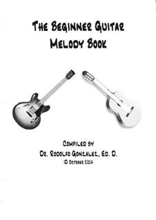 The Beginner Guitar Melody Book: The Beginner Guitar Melody Book by Rodolfo Gonzalez