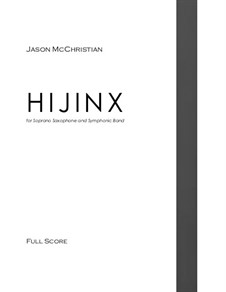 HIJINX - for Soprano Saxophone and Symphonic Band: HIJINX - for Soprano Saxophone and Symphonic Band by Jason McChristian