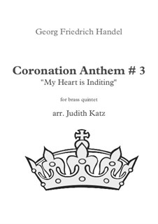 Coronation Anthems for King George II, HWV 258-261: No.3 My Heart Is Inditing, for brass quintet by Georg Friedrich Händel
