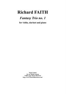 Fantasy Trio No.1 for clarinet, violin and piano, score and parts: Fantasy Trio No.1 for clarinet, violin and piano, score and parts by Richard Faith