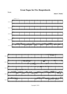 Great Fugue for Five Harpsichords: Great Fugue for Five Harpsichords by James Burke