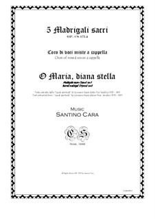 O Maria, diana stella - Madrigale sacro per coro di voci miste a cappella, CS1714 No.1: O Maria, diana stella - Madrigale sacro per coro di voci miste a cappella by Santino Cara