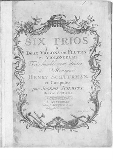 Six Trios for Two Violins (or Two Flutes) and Cello, Op.7: Six Trios for Two Violins (or Two Flutes) and Cello by Joseph Schmitt