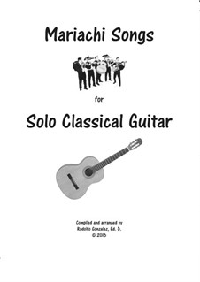 Mariachi Songs for Solo Classical Guitar: Mariachi Songs for Solo Classical Guitar by folklore