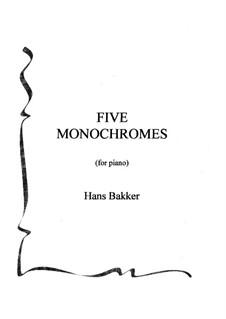Five Monochromes for piano: Five Monochromes for piano by Hans Bakker