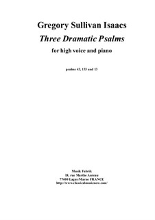 Three Dramatic Psalms for high voice and piano: Three Dramatic Psalms for high voice and piano by Gregory Sullivan Isaacs