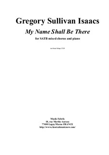 My Name Will Be There for SATB chorus and piano: My Name Will Be There for SATB chorus and piano by Gregory Sullivan Isaacs