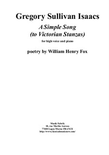 A Simple Song (to Victorian Stanzas) for high voice and piano: A Simple Song (to Victorian Stanzas) for high voice and piano by Gregory Sullivan Isaacs