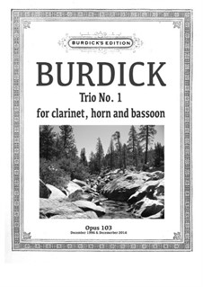 Trio No.1 for clarinet, horn and bassoon, Op.103: Trio No.1 for clarinet, horn and bassoon by Richard Burdick