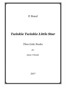 Twinkie Twinkie Little Star - Three Little Studies for piano 4 hands: Twinkie Twinkie Little Star - Three Little Studies for piano 4 hands by Peter Petrof
