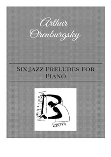 Six Jazz Preludes For Piano: Six Jazz Preludes For Piano by Arthur Orenburgsky