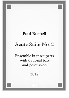 Acute Suite No.2, for ensemble in three parts with optional bass and percussion – Score and Parts: Acute Suite No.2, for ensemble in three parts with optional bass and percussion – Score and Parts by Paul Burnell