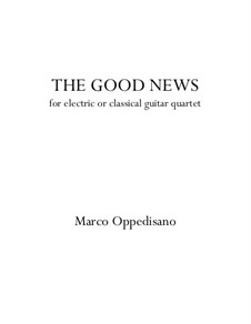 The Good News (for electric or classical guitar quartet): The Good News (for electric or classical guitar quartet) by Marco Oppedisano