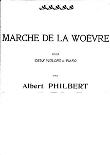 Marche de la Woëvre for Two Violins and Piano: Marche de la Woëvre for Two Violins and Piano by Albert Philbert