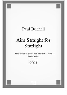 Aim Straight for Starlight, processional piece for ensemble with handbells: Aim Straight for Starlight, processional piece for ensemble with handbells by Paul Burnell