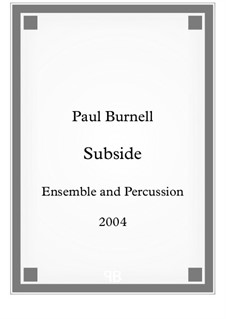 Subside, for ensemble and percussion - Score and Parts: Subside, for ensemble and percussion - Score and Parts by Paul Burnell