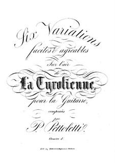 Six variations faciles et agreables sur l'air 'La Tyrolienne', Op.8: Para Guitarra by Pietro Pettoletti