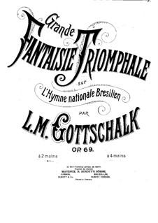 Great Triumphal Fantasia on the Brazilian National Anthem, Op.69: Great Triumphal Fantasia on the Brazilian National Anthem by Louis Moreau Gottschalk