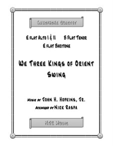 We Three Kings of Orient Swing: For easy sax quartet – score and parts by John H. Hopkins Jr.