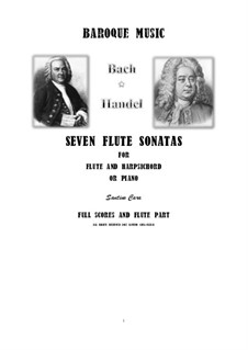 Seven Flute Sonatas for Flute and Harpsichord or Piano - Full scores and Flute part: Seven Flute Sonatas for Flute and Harpsichord or Piano - Full scores and Flute part by Johann Sebastian Bach, Georg Friedrich Händel