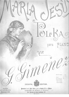 Maria Jesùs. Polka: Maria Jesùs. Polka by Gerónimo Giménez
