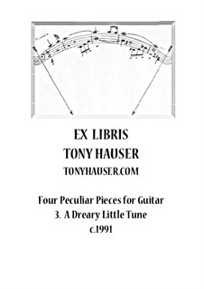 Four Peculiar Pieces for Guitar: No.3 A Dreary Little Tune by Tony Hauser