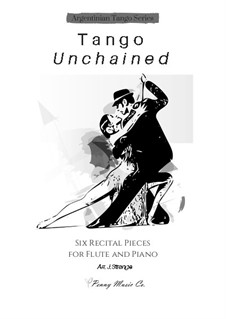 Tango Unchained: Six Recital Pieces for Flute and Piano: Tango Unchained: Six Recital Pieces for Flute and Piano by Ernesto Nazareth, Ángel Gregorio Villoldo, Carlos Gardel, Agustín Bardi