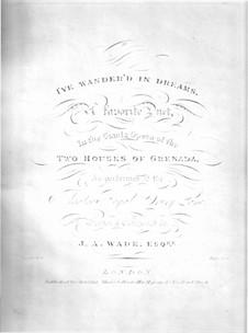 Two Houses of Grenada. I've Wander'd in Dreams: Two Houses of Grenada. I've Wander'd in Dreams by Joseph Augustine Wade