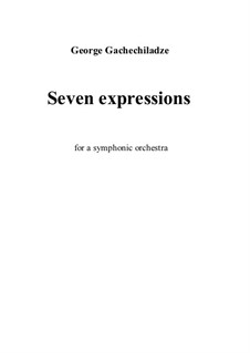 Seven expressions for a symphonic orchestra: Seven expressions for a symphonic orchestra by George Gachechiladze