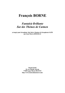Fantasia Brilliant on Themes from 'Carmen' by Bizet for Flute and Piano: Version for alto saxophone and SATB saxophone quartet by François Borne