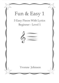 Fun & Easy: 5 Easy Piano Pieces With Lyrics Beginner - Level 1 by Yvonne Johnson