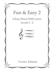 Fun & Easy: 6 Easy Piano Pieces With Lyrics Levels 1 - 2 by Yvonne Johnson