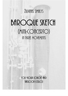 Baroque Sketch (mini - concerto) for violin (oboe) and bassoon (cello): Baroque Sketch (mini - concerto) for violin (oboe) and bassoon (cello) by Žilvinas Smalys