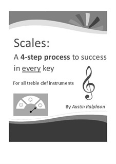 Scale book for all Treble Clef instruments - 4-step process to success in every key. Ideal for all grades: Scale book for all Treble Clef instruments - 4-step process to success in every key. Ideal for all grades by Austin Ralphson