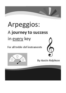 Arpeggio book for all Treble Clef instruments - simple process to success in every key. Ideal for all grades: Arpeggio book for all Treble Clef instruments - simple process to success in every key. Ideal for all grades by Austin Ralphson