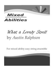 What a Lovely Stroll - Easy string ensemble (Mixed Abilities) for flexible instrumentation: What a Lovely Stroll - Easy string ensemble (Mixed Abilities) for flexible instrumentation by Austin Ralphson