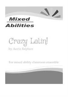 Crazy Latin! for classrooms and school ensembles - Mixed Abilities Classroom Ensemble Piece: Crazy Latin! for classrooms and school ensembles - Mixed Abilities Classroom Ensemble Piece by Austin Ralphson