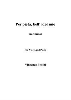 Per pieta, bell' idol mio: C minor by Vincenzo Bellini