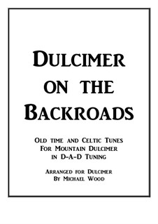 Dulcimer on the Backroads: Old time and Celtic Tunes for Mountain Dulcimer in D-A-D Tuning by Stephen Collins Foster, folklore, Turlough O'Carolan, Frederick Edward Weatherly