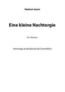 Eine kleine Nachtorgie (Hommage an die Epoche des Stummfils): Für 2 Klaviere by Vladimir Genin