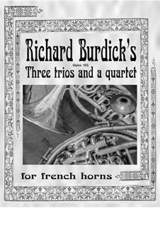 Three Trios and a Quartet for Horns, Op.125: Three Trios and a Quartet for Horns by Richard Burdick